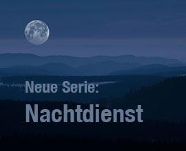 Neue Serie: Nachtdienst